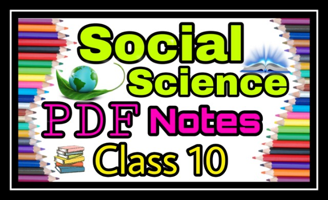 SOCIAL SCIENCE PDF NOTES NCERT  CLASS 10